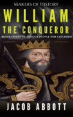 Makers of History - William the Conqueror: Biographies of Famous People for Children