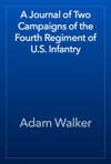 A Journal Of Two Campaigns Of The Fourth Regiment Of US Infantry