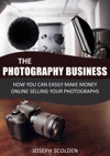 Photography Business How You Can Easily Make Money Online Selling Your Photographs