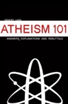 Atheism 101 Answers Explanations And Rebuttals