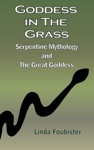 Goddess In The Grass Serpentine Mythology And The Great Goddess