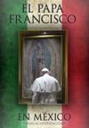 El Papa Francisco En Mxico