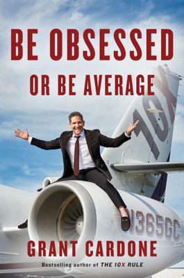 Grant Cardone - Be Obsessed or Be Average book
