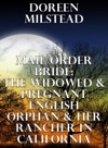 Mail Order Bride The Widowed  Pregnant English Orphan  Her Rancher In California