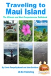 Traveling To Maui Island The Ultimate And Most Comprehensive Guidebook