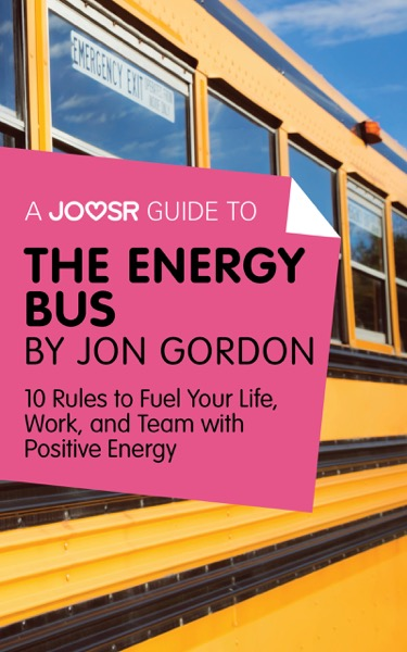 A Joosr Guide to... The Energy Bus by Jon Gordon