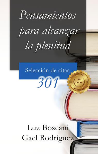 Pensamientos para alcanzar la plenitud. 301 Selección de citas. by Luz Boscani & Gael Rodríguez
