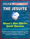 The Jesuits Historys Most Effective Special Operators - Dominican And Franciscan Missionaries To India China And Japan Seeking To Influence Different Societies Proselytizers Motivations