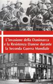 L'invasione della Danimarca e la Resistenza Danese durante la Seconda Guerra Mondiale Book Cover