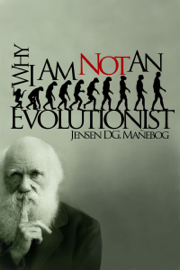Why I Am Not an Evolutionist