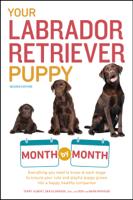 Terry Albert, Debra Eldredge, DVM, Don Ironside & Barb Ironside - Your Labrador Retriever Puppy Month by Month, 2nd Edition artwork