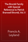 The Bront Family With Special Reference To Patrick Branwell Bront Vol II