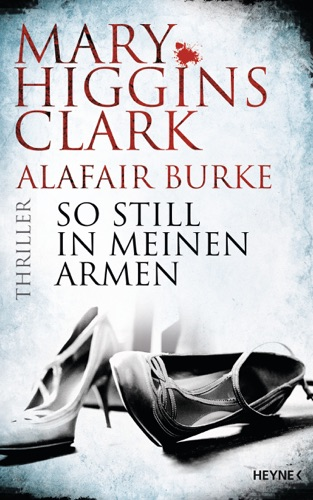 Mary Higgins Clark & Alafair Burke - So still in meinen Armen