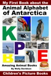 My First Book About The Animal Alphabet Of Antarctica Amazing Animal Books - Childrens Picture Books