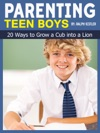 Parenting Teen Boys 20 Ways To Grow A Cub Into A Lion