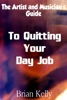 The Artist and Musician's Guide to Quitting Your Day Job