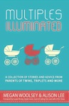 Multiples Illuminated A Collection Of Stories And Advice From Parents Of Twins Triplets And More