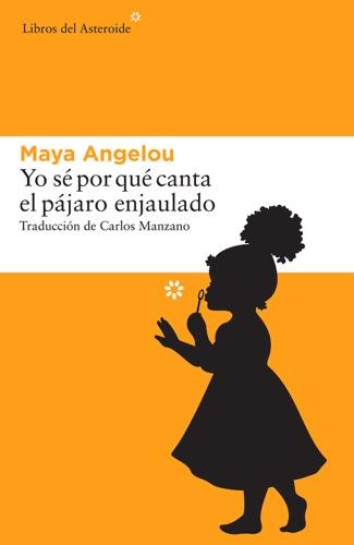 Maya Angelou - Yo sé por qué canta el pájaro enjaulado