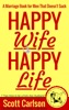 Happy Wife, Happy Life: A Marriage Book for Men That Doesn't Suck - 7 Tips How to be a Kick-Ass Husband: The Marriage Guide for Men That Works
