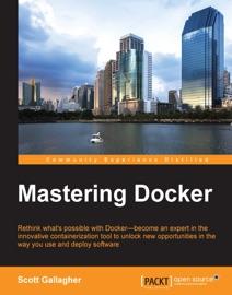 Mastering Docker - Scott Gallagher