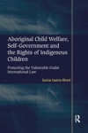 Aboriginal Child Welfare Self-Government And The Rights Of Indigenous Children
