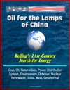 Oil For The Lamps Of China Beijings 21st-Century Search For Energy Coal Oil Natural Gas Power Distribution System Environment Defense Nuclear Renewable Solar Wind Geothermal