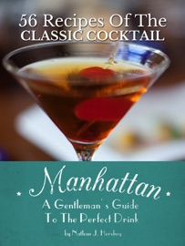 MANHATTAN: A GENTLEMANS GUIDE TO THE PERFECT DRINK - 56 RECIPES OF THE CLASSIC COCKTAIL