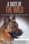 A Taste Of The Wild How To Make Organic Dog Food And Treats