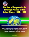 The Role Of Congress In The Strategic Posture Of The United States 1980 1990 - Force Modernization And SDI Missile Defense Star Wars Nuclear Weapons And War Reagan And Bush START INF Treaties