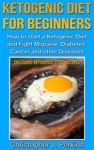 Ketogenic Diet Ketogenic Diet For Beginners - How To Start A Ketogenic Diet And Fight Migraine Diabetes Cancer And Other Diseases