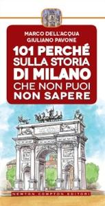101 perché sulla storia di Milano che non puoi non sapere da Marco Dell'Acqua & Giuliano Pavone