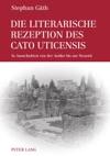 Die Literarische Rezeption Des Cato Uticensis
