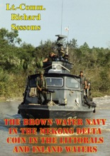 The Brown Water Navy In The Mekong Delta: COIN In The Littorals And Inland Waters