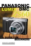 Panasonic Lumix Dmc Zs60 A Guide For Beginners
