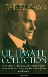 Download of JOHN BUCHAN Ultimate Collection: Spy Classics, Thrillers, Adventure Novels & Short Stories, Including Historical Works and Essays (Illustrated) PDF eBook