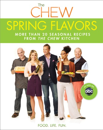 Carla Hall, Mario Batali, Clinton Kelly, Daphne Oz, Gordon Elliott, Michael Symon & The Chew - Chew: Spring Flavors, The