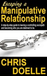 Escaping A Manipulative Relationship A Step-By-Step Guide To Leaving A Controlling Sociopath And Becoming Who You Are Destined To Be