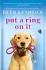 Beth Kendrick - Put a Ring On It  artwork