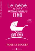 Le bébé, mon milliardaire et moi (l'intégrale)