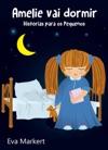 Amelie Vai Dormir - Histrias Para Os Pequenos