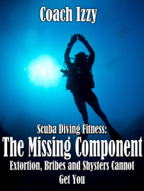 Scuba Diving Fitness: The Missing Component Extortion, Bribes, and Shysters Cannot Get You book