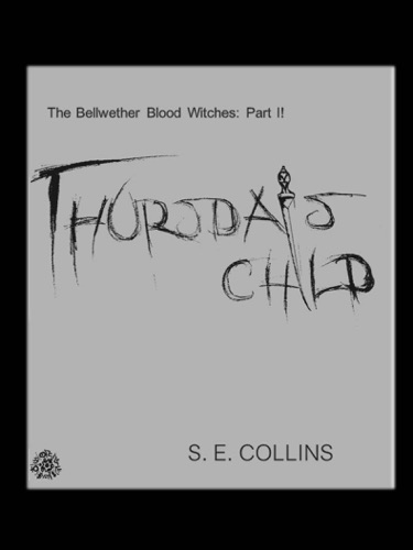 S.E. Collins - The Bellwether Blood Witches Part II: Thursday's Child (A Paranormal Romance)