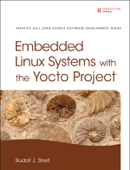 Embedded Linux Systems with the Yocto Project, 1/e