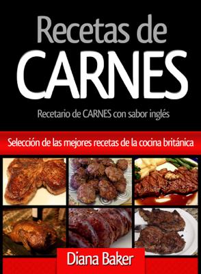 Recetas de Carnes: Selección de las mejores recetas de la cocina británica - Diana Baker book