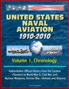 United States Naval Aviation 1910-2010 - Volume 1 Chronology Authoritative Official History From The Earliest Pioneers To World War II Cold War And Nuclear Weapons Korean War Vietnam And Beyond