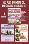 100 Plus Essential Oil And Organic Recipes Box Set  Over 300 Essential Oil Recipes For Beauty Beauty Products Bodyscrubs Healing And Health 3 Books In 1