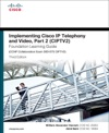Implementing Cisco IP Telephony And Video Part 2 CIPTV2 Foundation Learning Guide CCNP Collaboration Exam 300-075 CIPTV2 3e