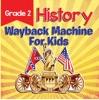 Grade 2 History: Wayback Machine For Kids