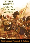 Letters Written During The Indian Mutiny Illustrated Edition