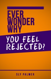 Ever Wonder Why You Feel Rejected